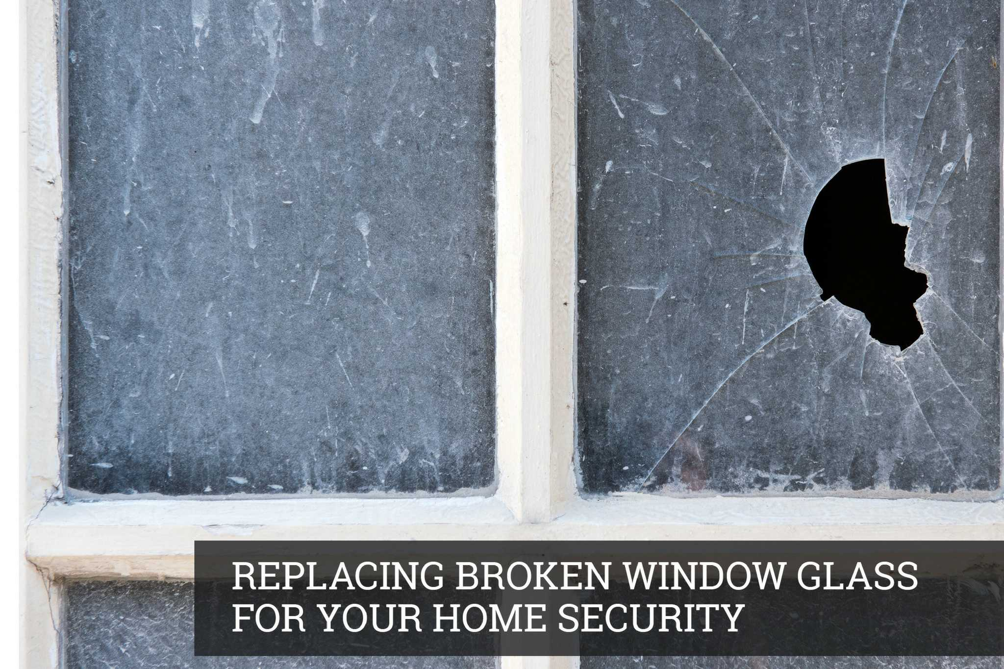 Replacing Broken Window Glass to Ensure Security