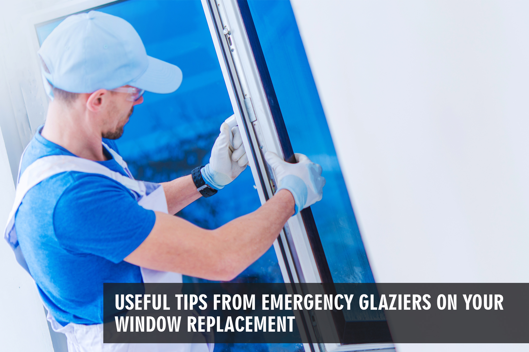 Useful Tips from Emergency Glaziers on Your Window Replacement By Glaziers London