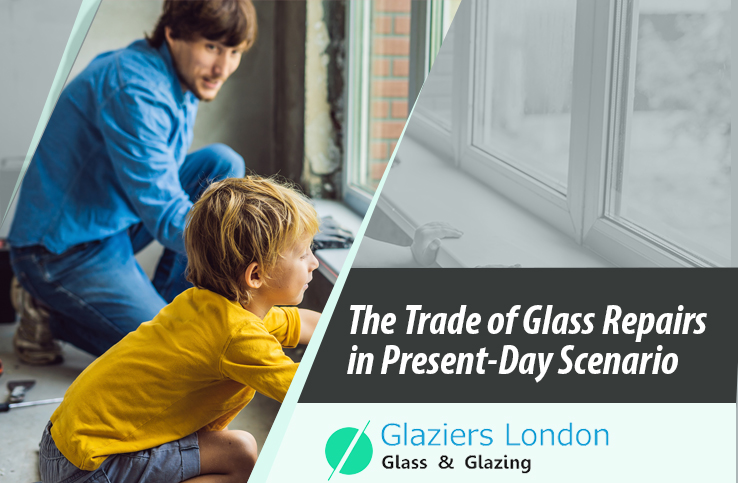 The Trade of Glass Repairs in Present-Day Scenario - Glaziers London