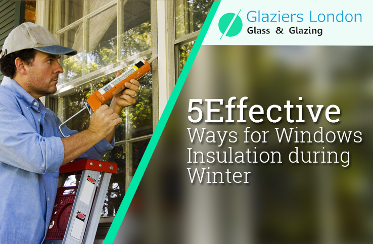 5 Effective Ways for Windows Insulation during Winter - Glaziers London