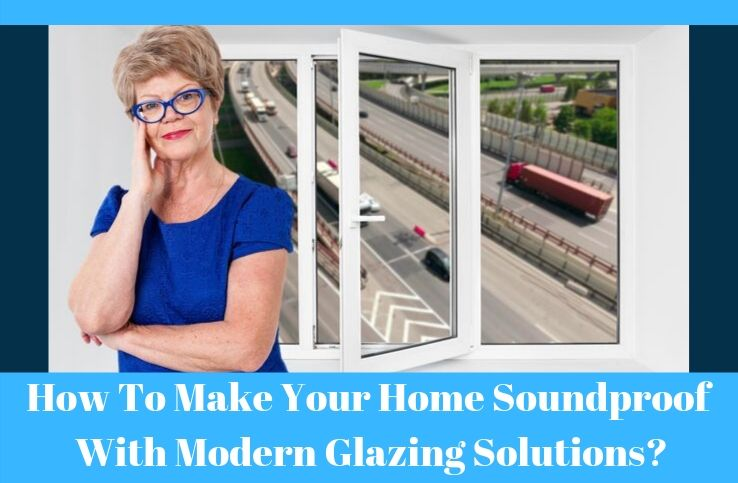 Modern Glazing Solutions for Noise Reduction at Your Home