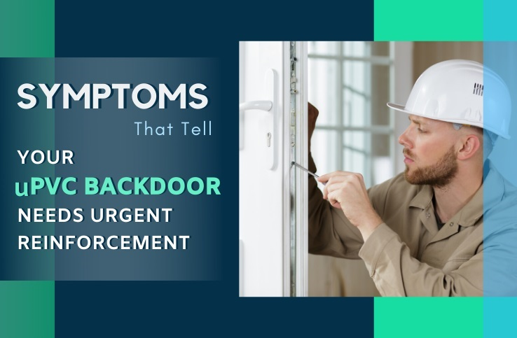 Symptoms that Tell Your uPVC Backdoor Needs Urgent Reinforcement
