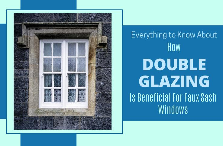 How Double Glazing is beneficial for Faux Sash Windows