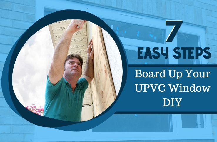 Tips to Board Up Your UPVC Window DIY