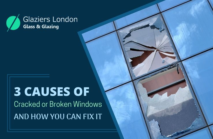 3 Causes of Cracked or Broken Windows to Get Them Fixed